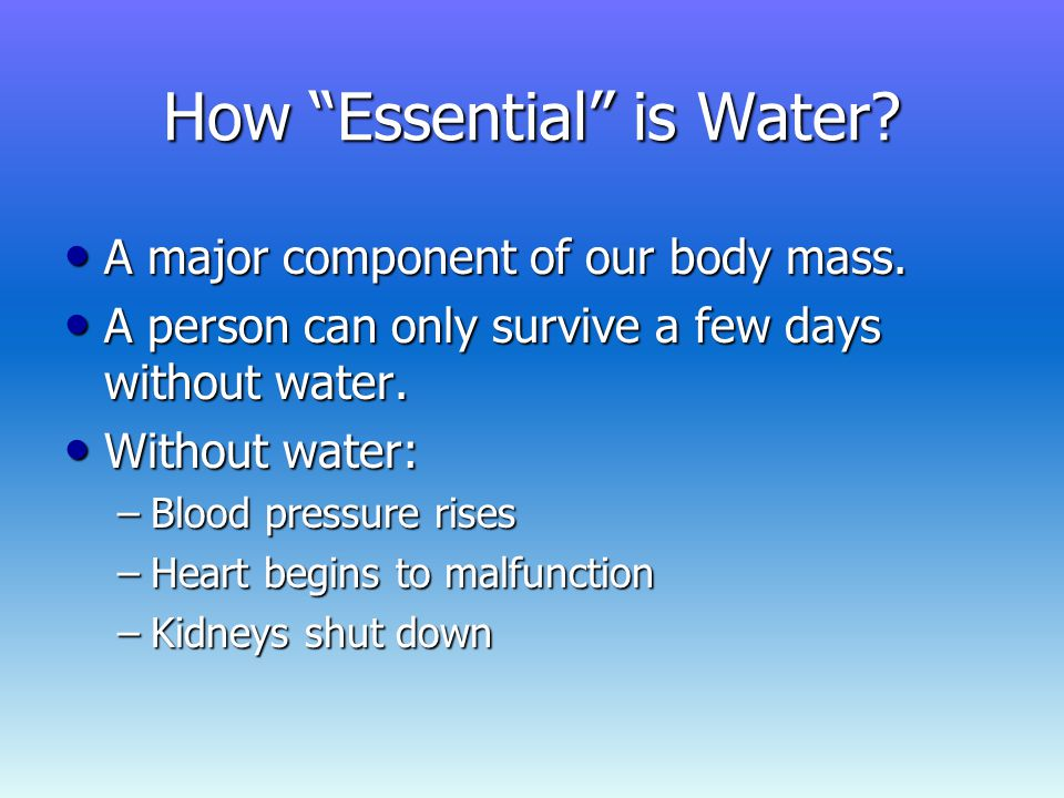 How Essential is Water. A major component of our body mass.