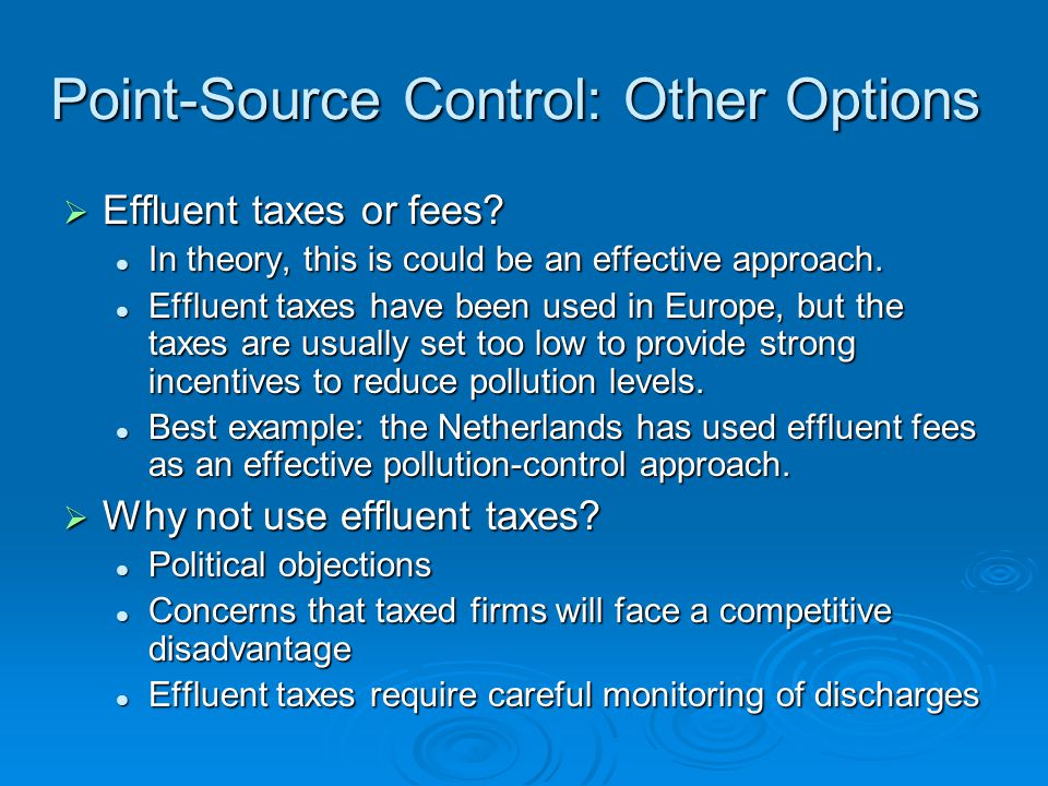 Point-Source Control: Other Options Effluent taxes or fees.