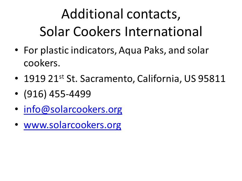 Additional contacts, Solar Cookers International For plastic indicators, Aqua Paks, and solar cookers. 1919 21 st St. Sacramento, California, US 95811