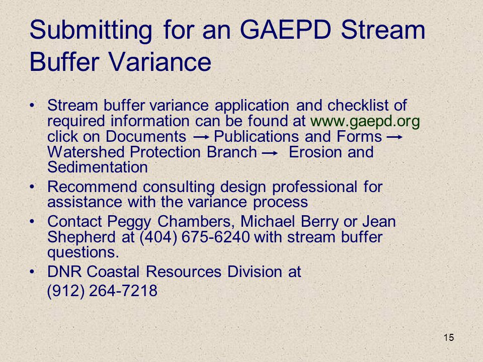 15 Submitting for an GAEPD Stream Buffer Variance Stream buffer variance application and checklist of required information can be found at www.gaepd.o