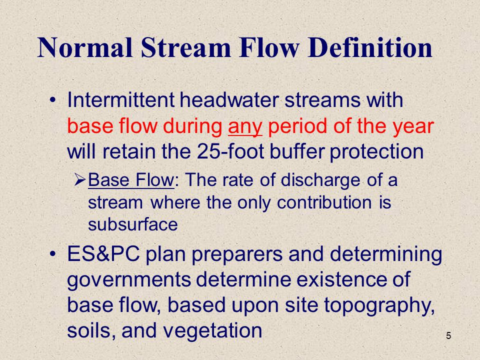 5 Normal Stream Flow Definition Intermittent headwater streams with base flow during any period of the year will retain the 25-foot buffer protection