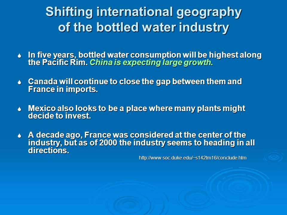 Shifting international geography of the bottled water industry In five years, bottled water consumption will be highest along the Pacific Rim.