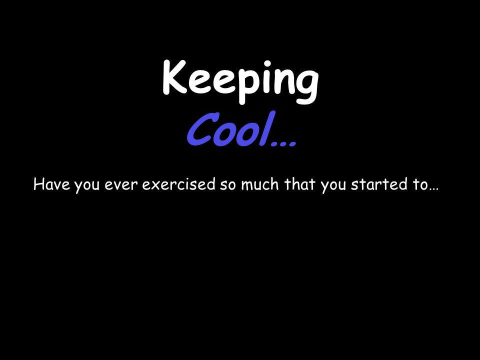 Keeping Cool… Have you ever exercised so much that you started to…