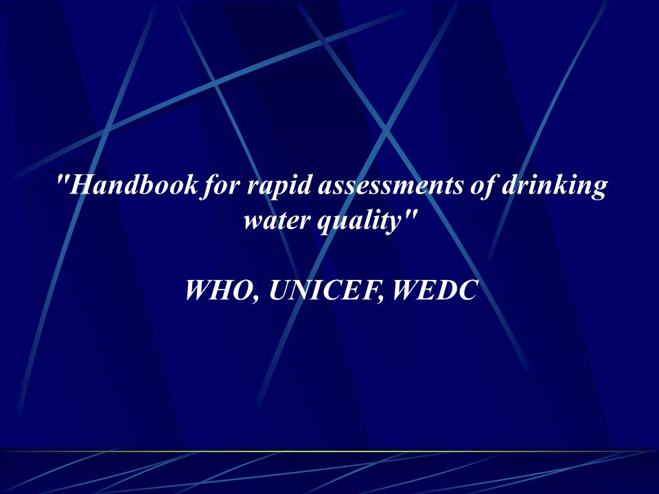 Handbook for rapid assessments of drinking water quality WHO, UNICEF, WEDC
