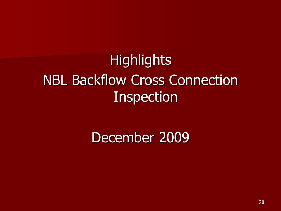 20 Highlights NBL Backflow Cross Connection Inspection December 2009