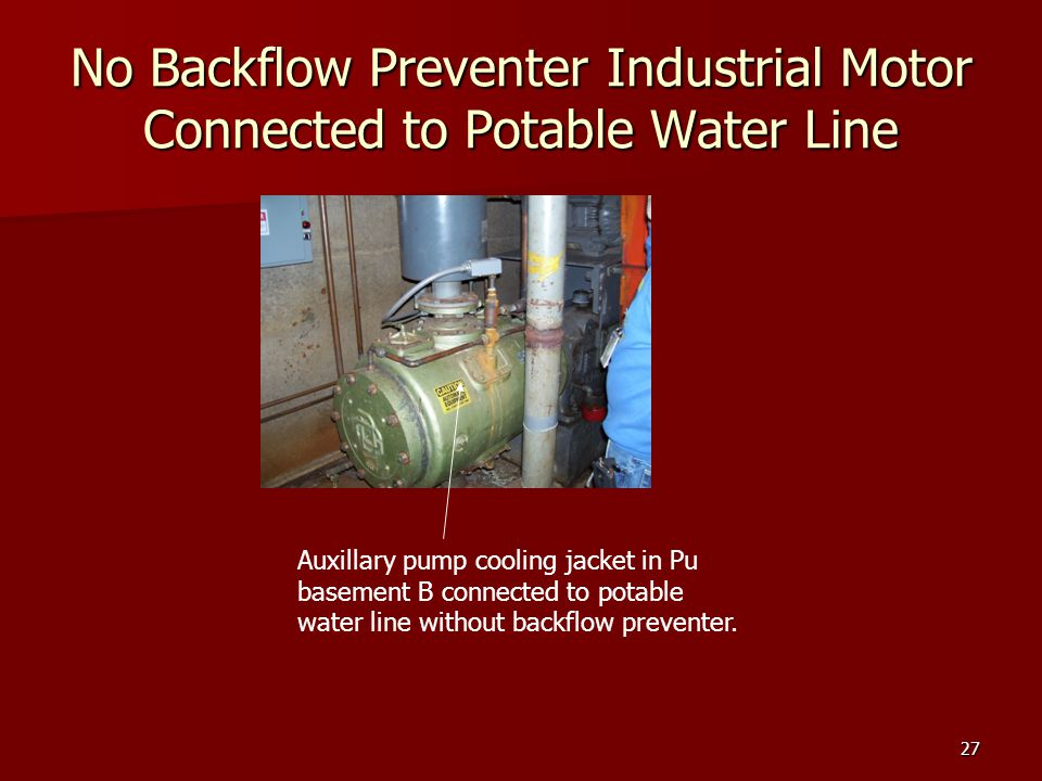 27 No Backflow Preventer Industrial Motor Connected to Potable Water Line Auxillary pump cooling jacket in Pu basement B connected to potable water li