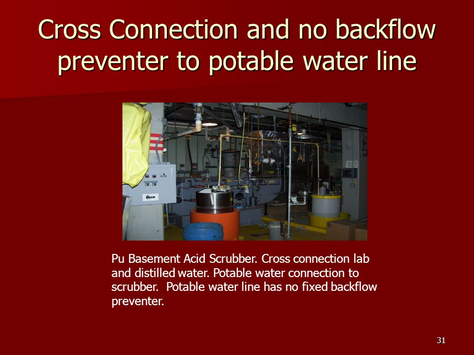 31 Cross Connection and no backflow preventer to potable water line Pu Basement Acid Scrubber.