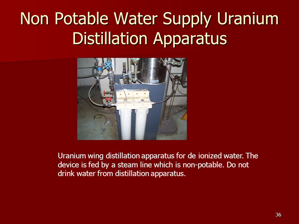 36 Non Potable Water Supply Uranium Distillation Apparatus Uranium wing distillation apparatus for de ionized water. The device is fed by a steam line