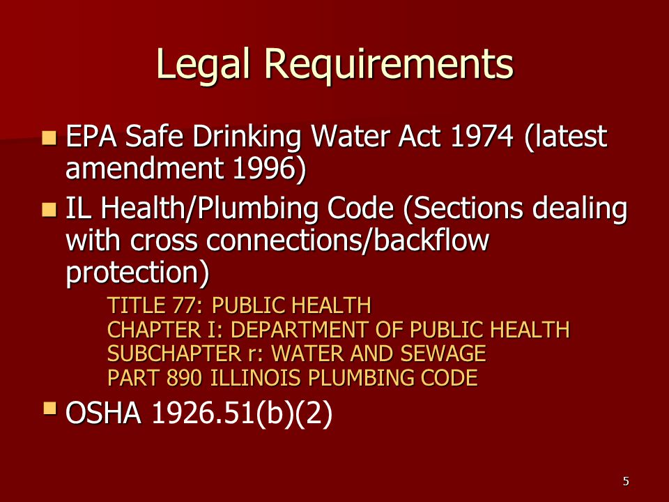 5 Legal Requirements EPA Safe Drinking Water Act 1974 (latest amendment 1996) EPA Safe Drinking Water Act 1974 (latest amendment 1996) IL Health/Plumb