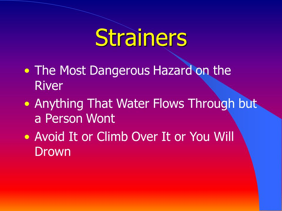 The Most Dangerous Hazard on the River Anything That Water Flows Through but a Person Wont Avoid It or Climb Over It or You Will Drown Strainers