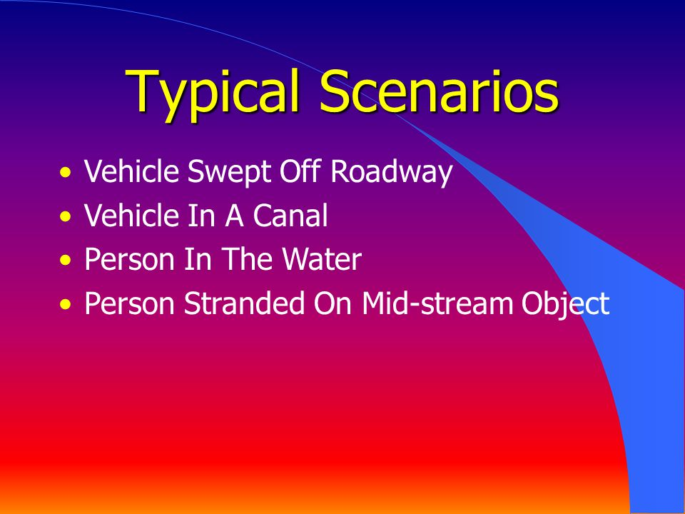 Vehicle Swept Off Roadway Vehicle In A Canal Person In The Water Person Stranded On Mid-stream Object Typical Scenarios