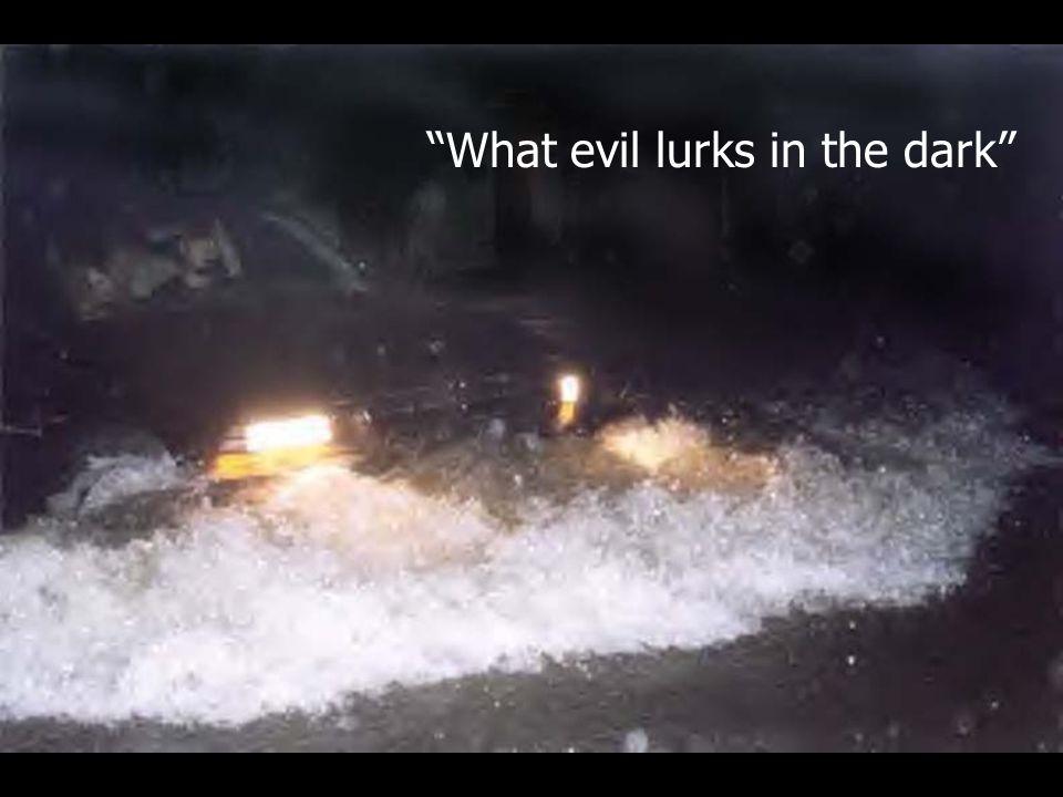 What evil lurks in the dark
