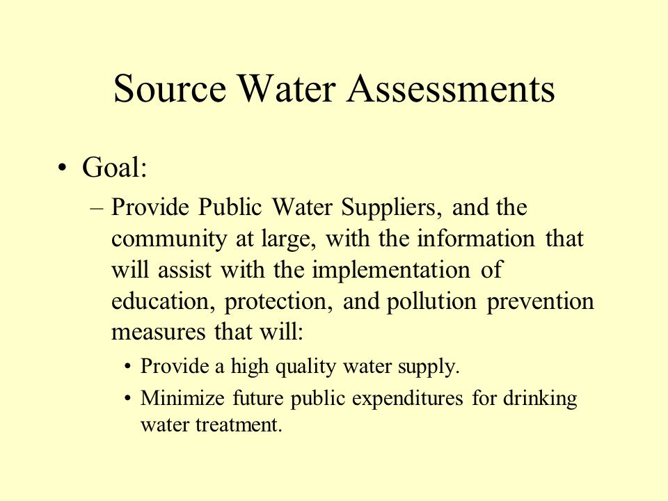 Goal: –Provide Public Water Suppliers, and the community at large, with the information that will assist with the implementation of education, protection, and pollution prevention measures that will: Provide a high quality water supply.