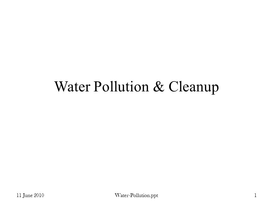 Water Pollution & Cleanup 11 June 2010Water-Pollution.ppt1