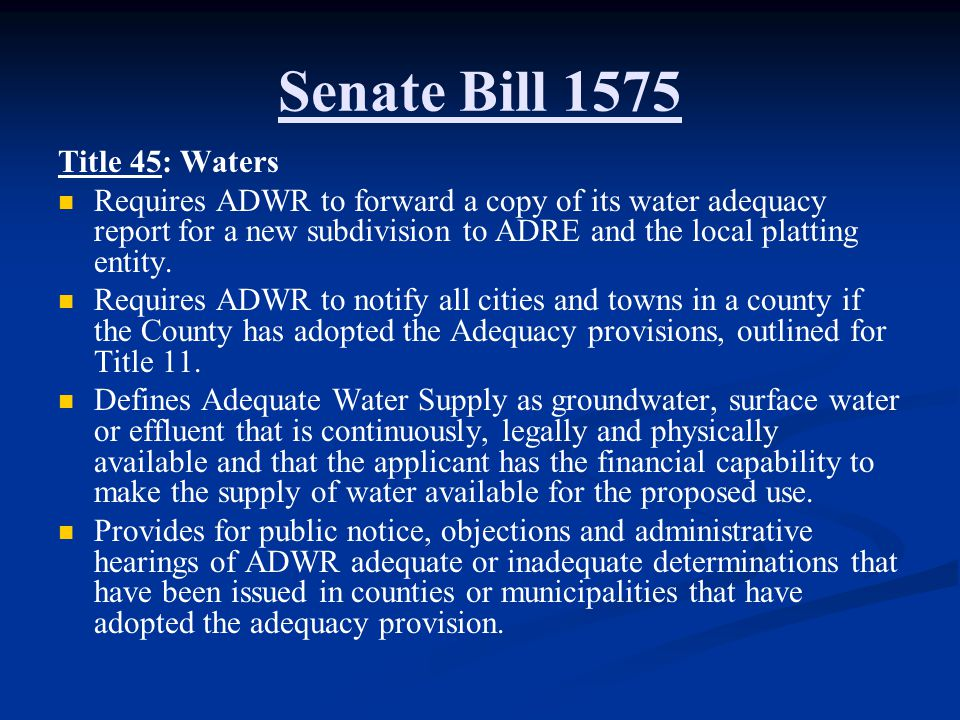 Senate Bill 1575 Title 45: Waters Requires ADWR to forward a copy of its water adequacy report for a new subdivision to ADRE and the local platting entity.