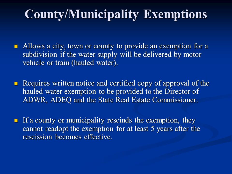 County/Municipality Exemptions Allows a city, town or county to provide an exemption for a subdivision if the water supply will be delivered by motor