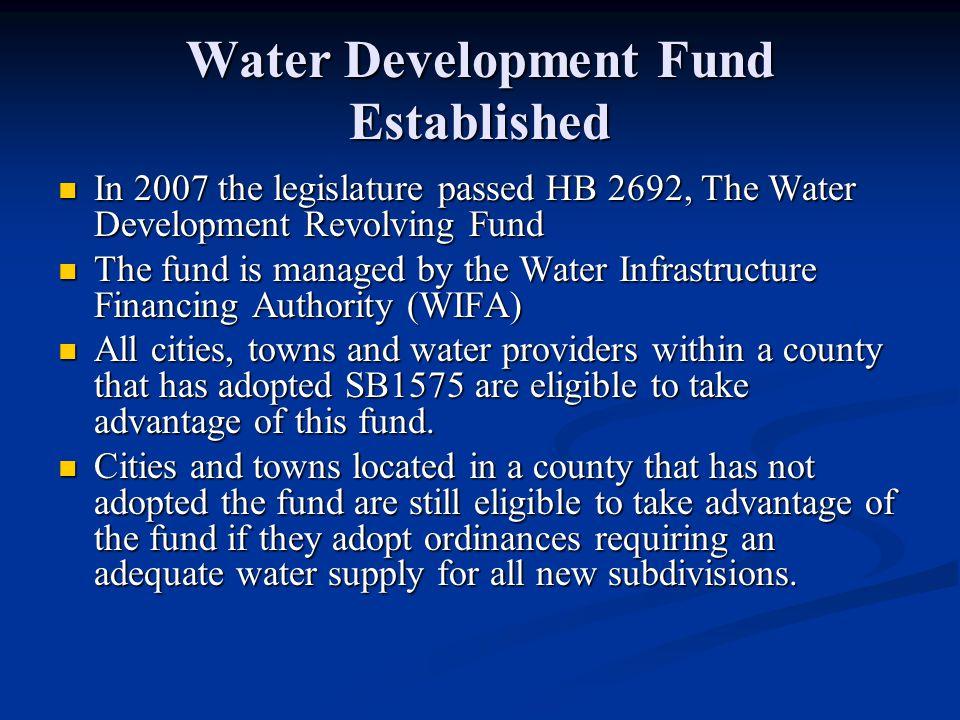 Water Development Fund Established In 2007 the legislature passed HB 2692, The Water Development Revolving Fund In 2007 the legislature passed HB 2692