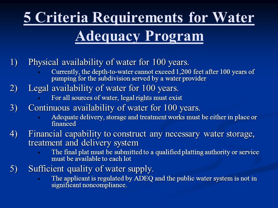 5 Criteria Requirements for Water Adequacy Program 1)Physical availability of water for 100 years. Currently, the depth-to-water cannot exceed 1,200 f