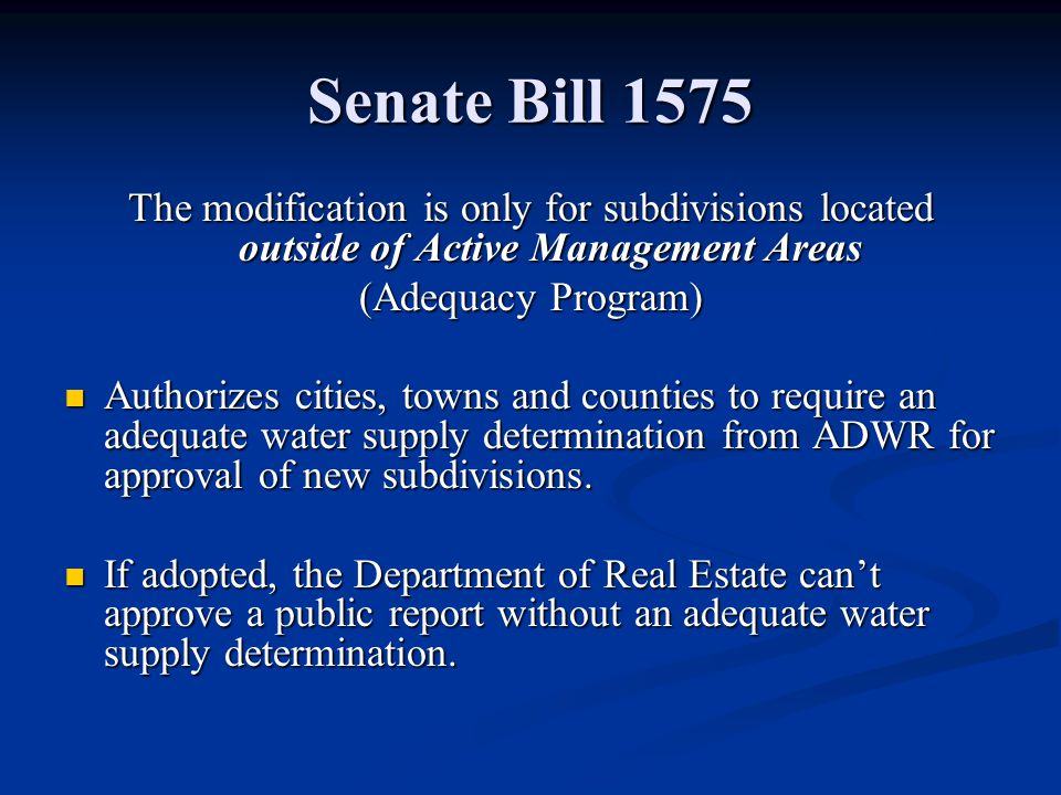 Senate Bill 1575 The modification is only for subdivisions located outside of Active Management Areas (Adequacy Program) Authorizes cities, towns and