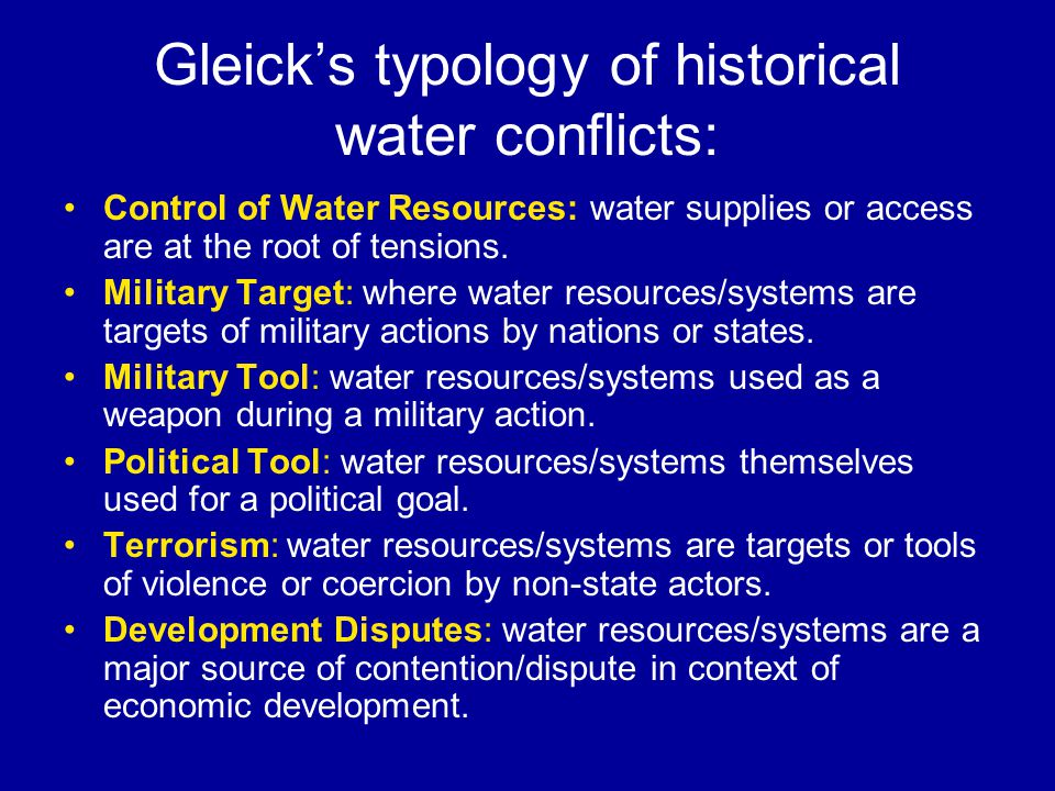 Gleicks typology of historical water conflicts: Control of Water Resources: water supplies or access are at the root of tensions.