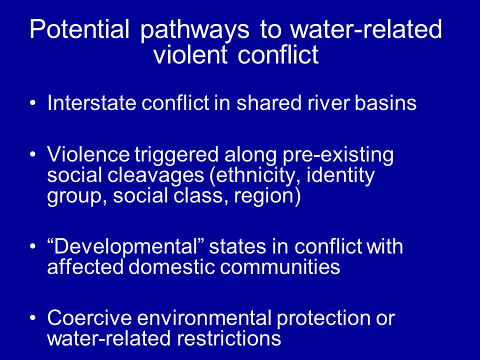 Interstate conflict in shared river basins Violence triggered along pre-existing social cleavages (ethnicity, identity group, social class, region) De