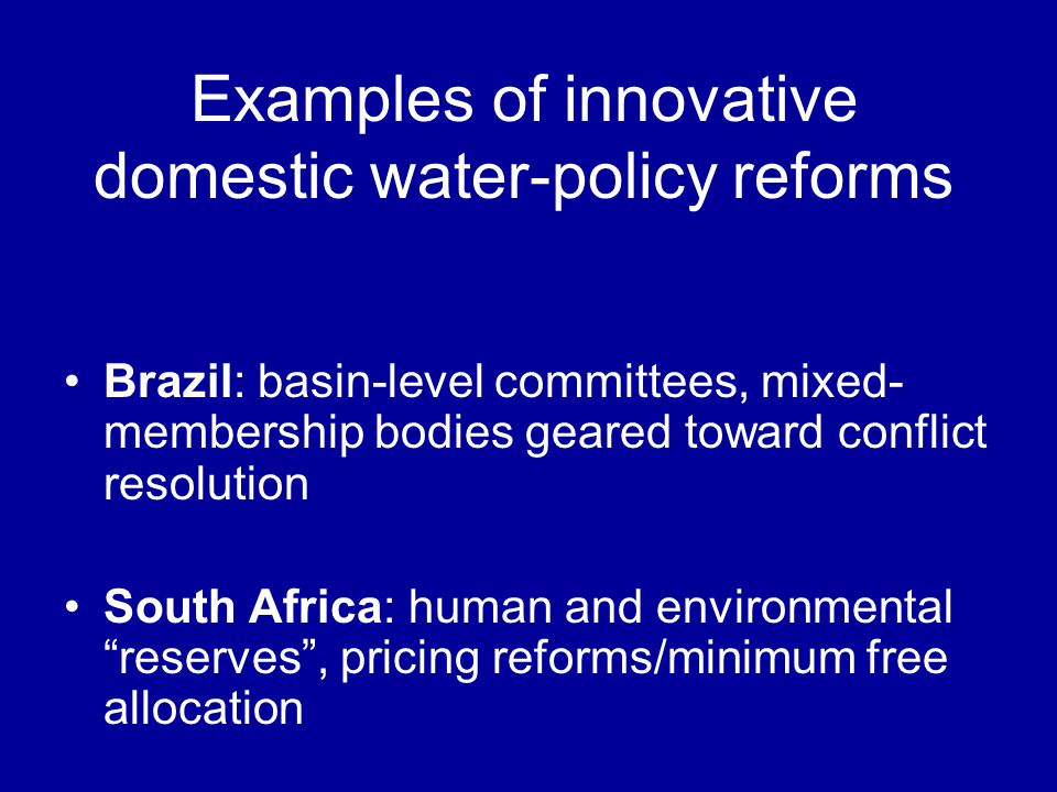 Brazil: basin-level committees, mixed- membership bodies geared toward conflict resolution South Africa: human and environmental reserves, pricing ref