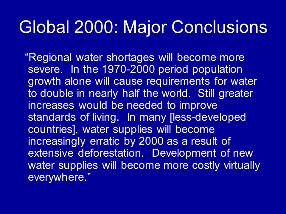 Global 2000: Major Conclusions Regional water shortages will become more severe.