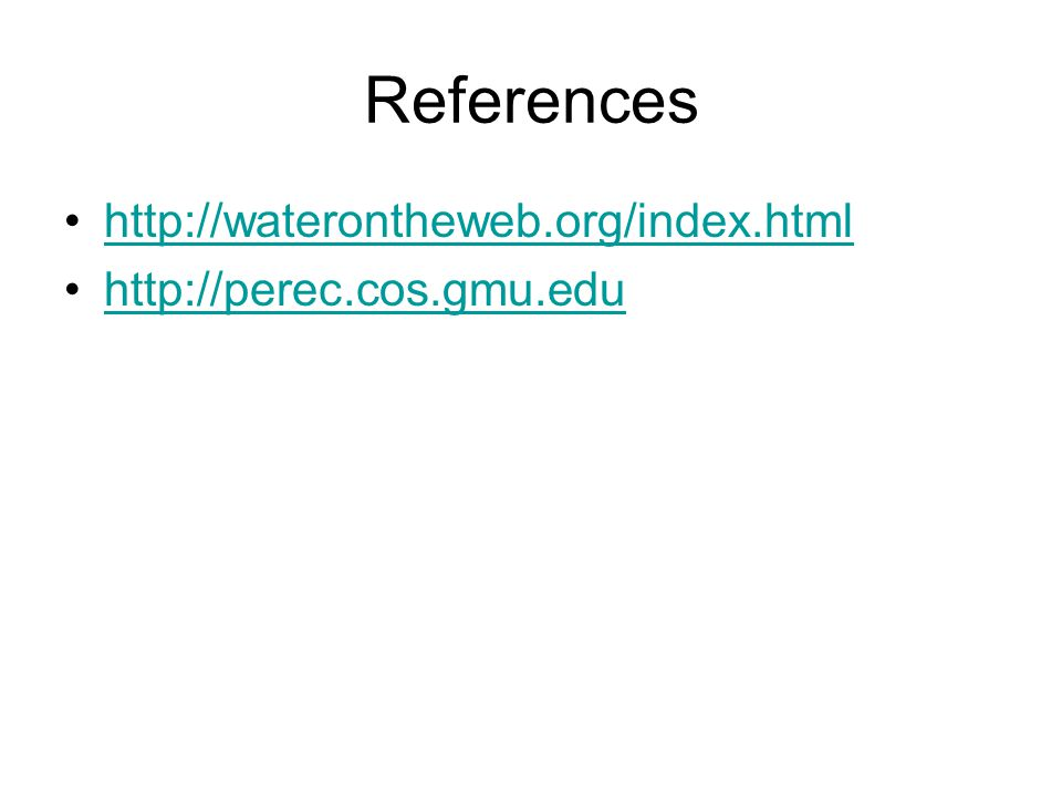 References http://waterontheweb.org/index.html http://perec.cos.gmu.edu