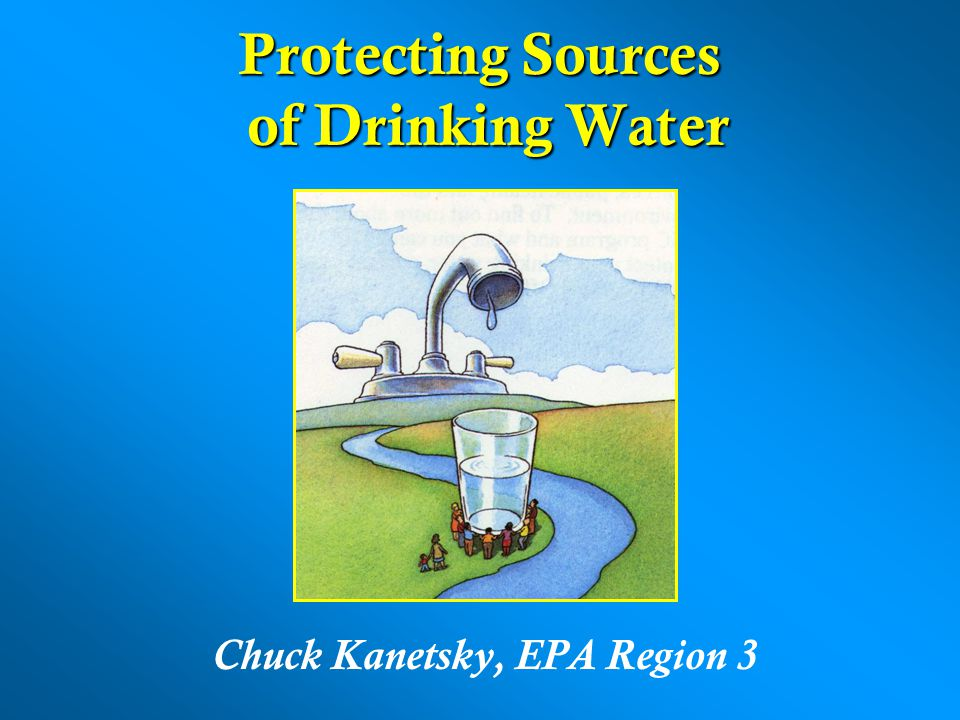 Protecting Sources of Drinking Water Chuck Kanetsky, EPA Region 3