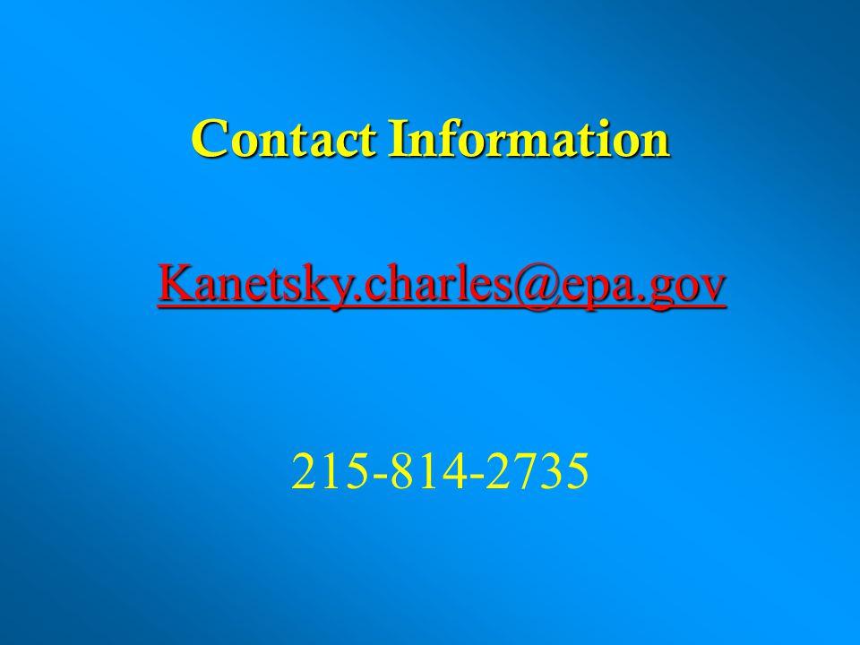 Contact Information Kanetsky.charles@epa.gov 215-814-2735