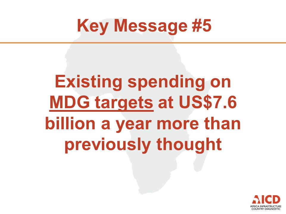 Key Message #5 Existing spending on MDG targets at US$7.6 billion a year more than previously thought