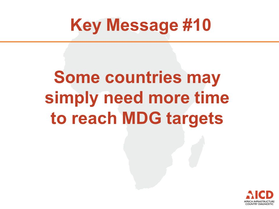 Key Message #10 Some countries may simply need more time to reach MDG targets