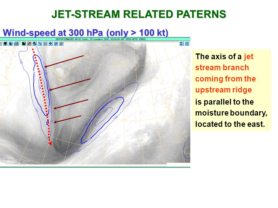 Wind-speed at 300 hPa (only > 100 kt) JET-STREAM RELATED PATERNS The axis of a jet stream branch coming from the upstream ridge is parallel to the moisture boundary, located to the east.