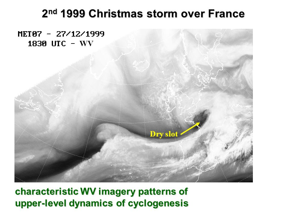 Dry slot WV 2 nd 1999 Christmas storm over France characteristic WV imagery patterns of upper-level dynamics of cyclogenesis