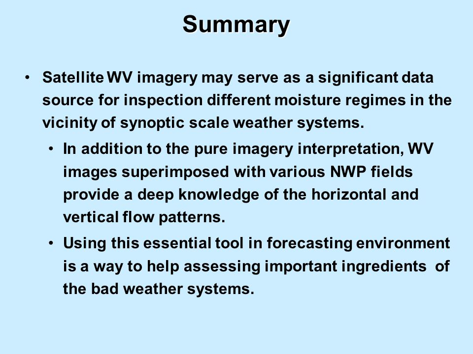 Satellite WV imagery may serve as a significant data source for inspection different moisture regimes in the vicinity of synoptic scale weather systems.