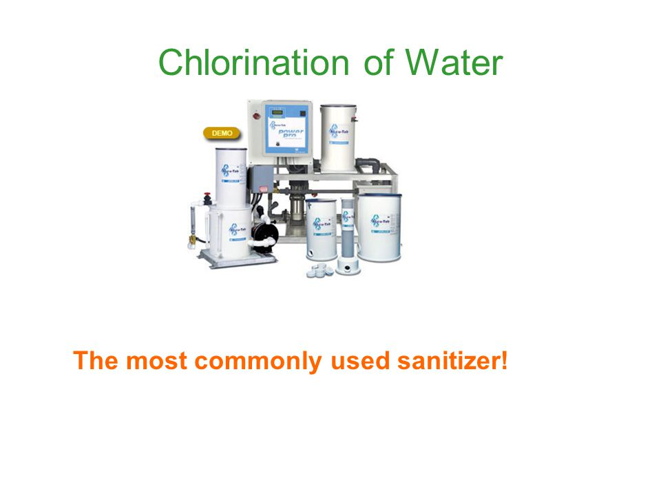 Chlorination of Water The most commonly used sanitizer!