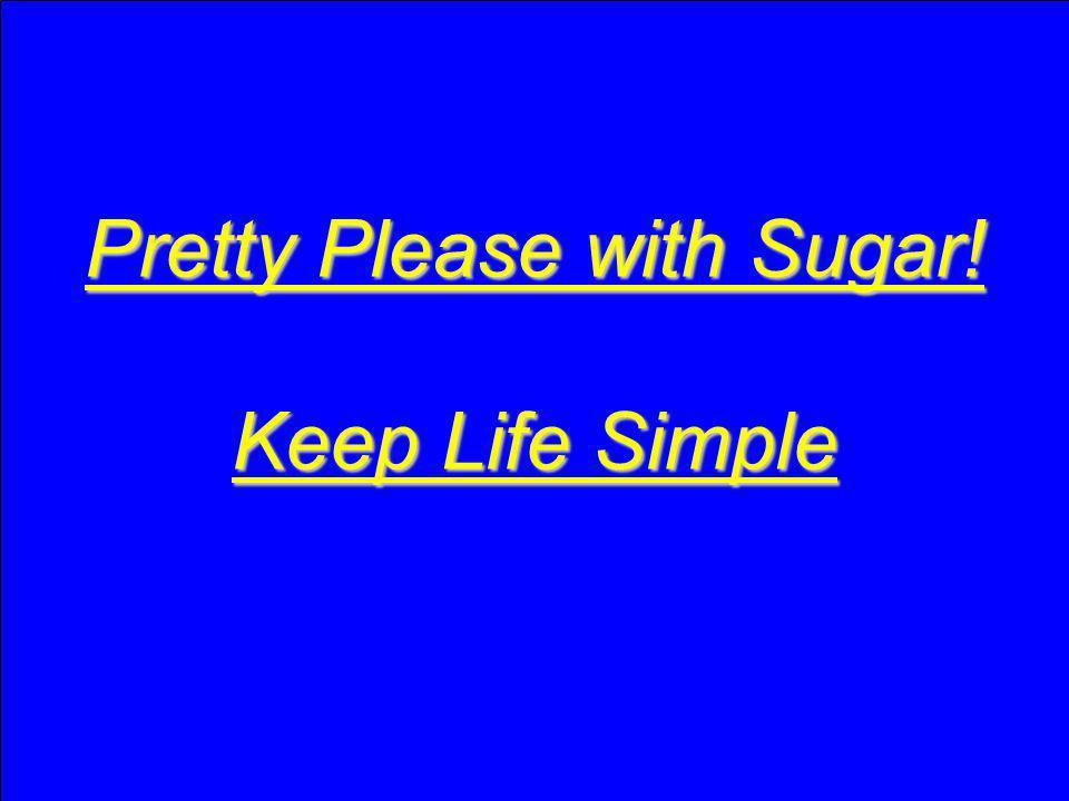 Pretty Please with Sugar! Keep Life Simple