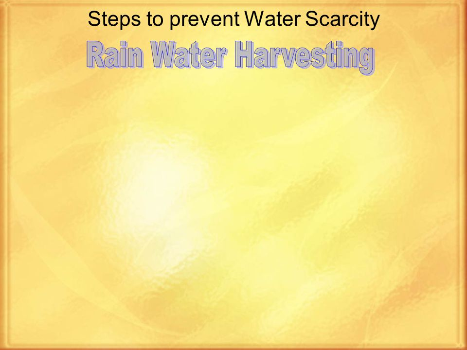 Steps to prevent Water Scarcity There should be a shift in emphasis to storing water in large underground reservoirs and effecting supplies of measured quantities through pipes.