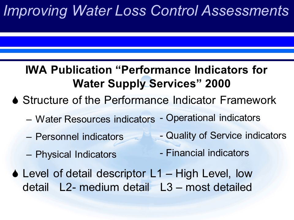 Improving Water Loss Control Assessments IWA Publication Performance Indicators for Water Supply Services 2000 Structure of the Performance Indicator