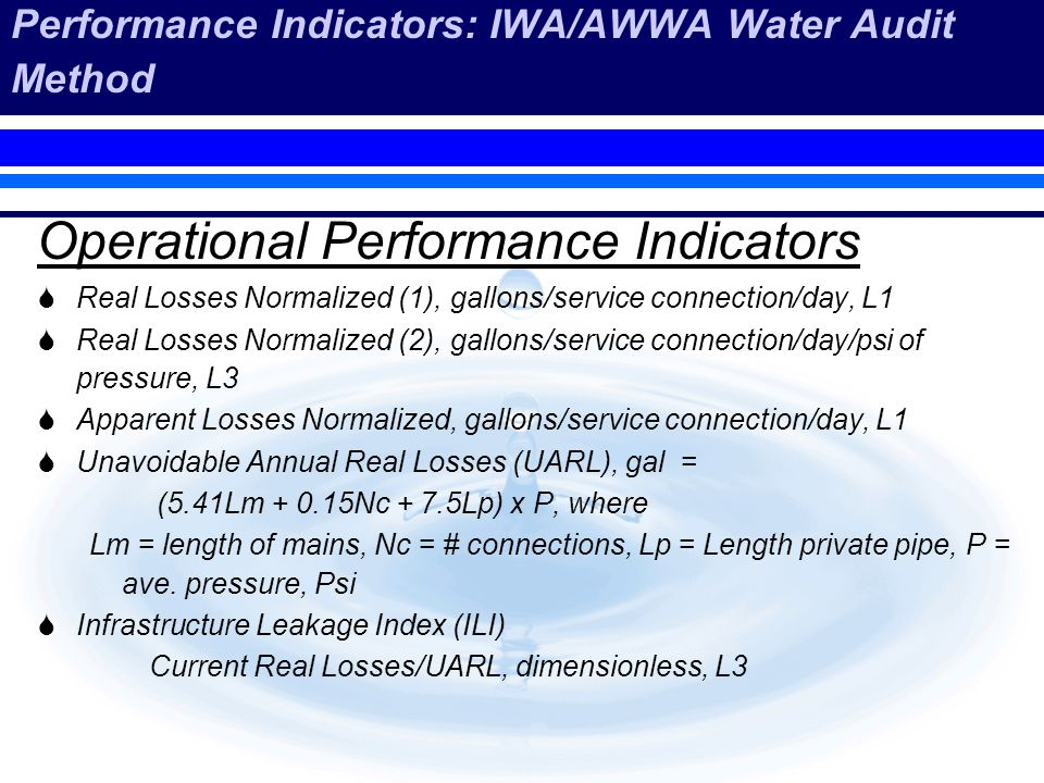 Performance Indicators: IWA/AWWA Water Audit Method Operational Performance Indicators Real Losses Normalized (1), gallons/service connection/day, L1