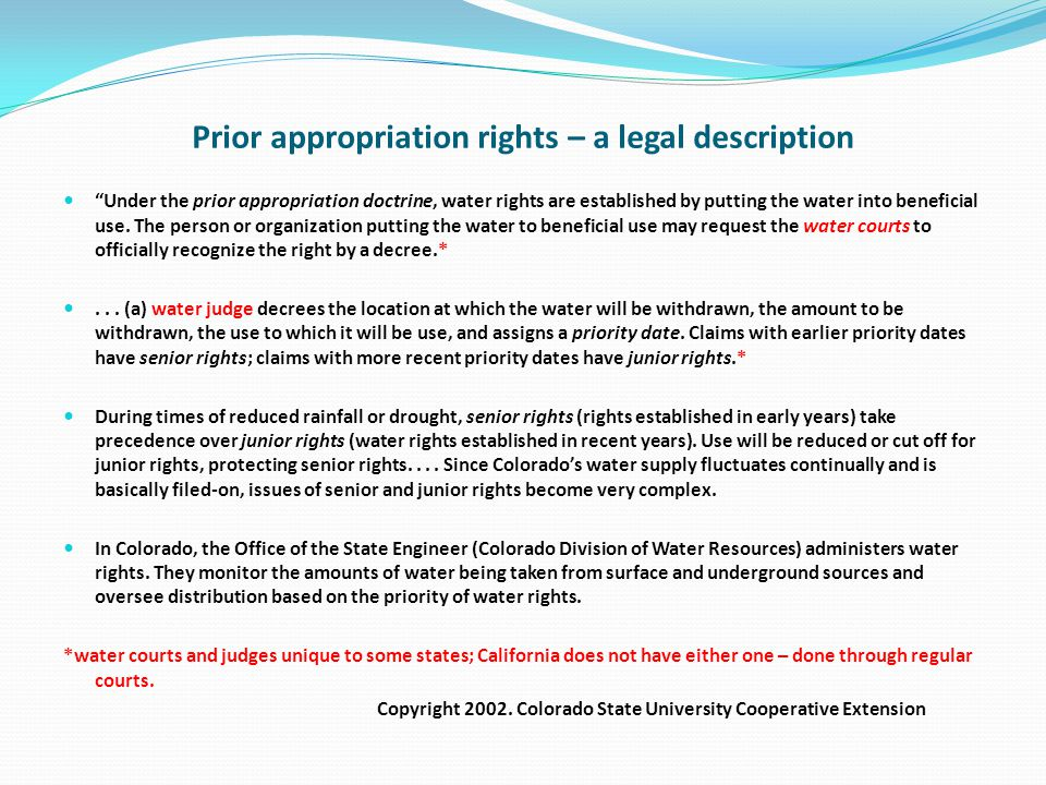Prior appropriation rights – a legal description Under the prior appropriation doctrine, water rights are established by putting the water into beneficial use.