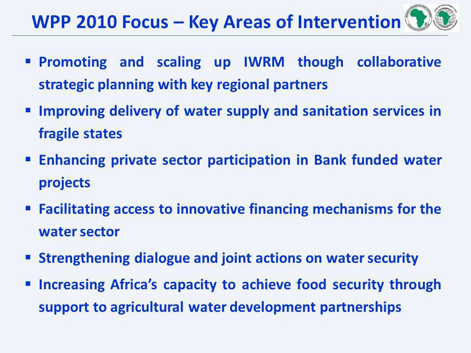 WPP 2010 Focus – Key Areas of Intervention Promoting and scaling up IWRM though collaborative strategic planning with key regional partners Improving