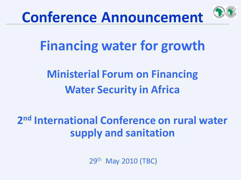 Financing water for growth Ministerial Forum on Financing Water Security in Africa 2 nd International Conference on rural water supply and sanitation
