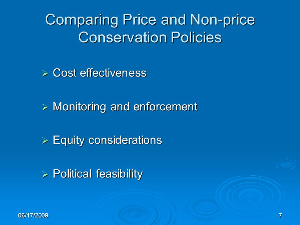 06/17/20097 Comparing Price and Non-price Conservation Policies Cost effectiveness Cost effectiveness Monitoring and enforcement Monitoring and enforcement Equity considerations Equity considerations Political feasibility Political feasibility