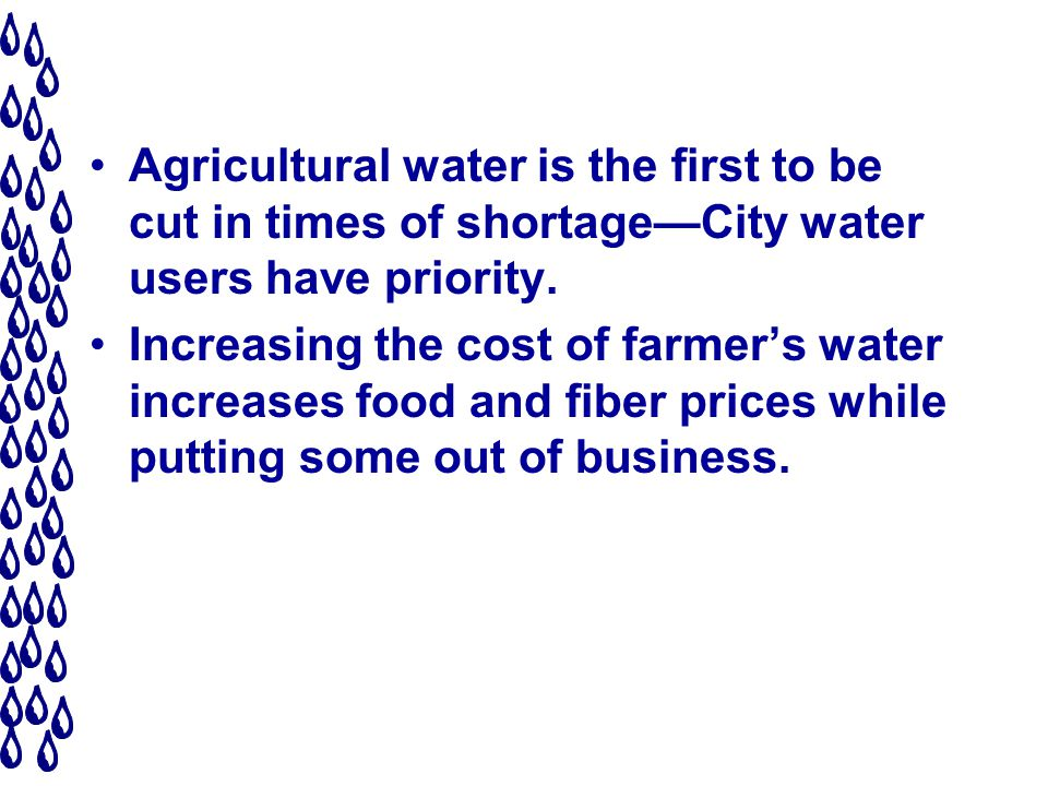 Agricultural water is the first to be cut in times of shortageCity water users have priority.