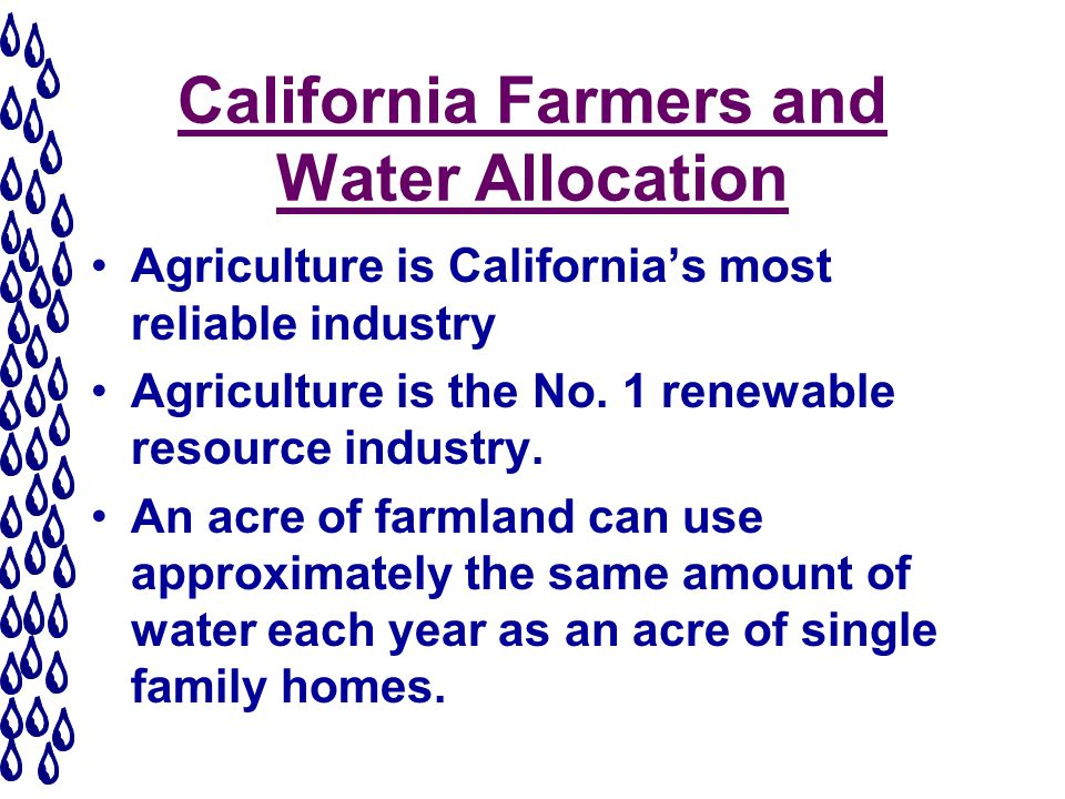 California Farmers and Water Allocation Agriculture is Californias most reliable industry Agriculture is the No.