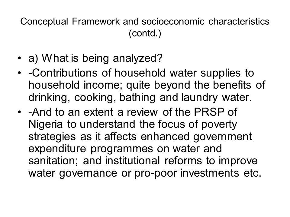 Conceptual Framework and socioeconomic characteristics (contd.) a) What is being analyzed.