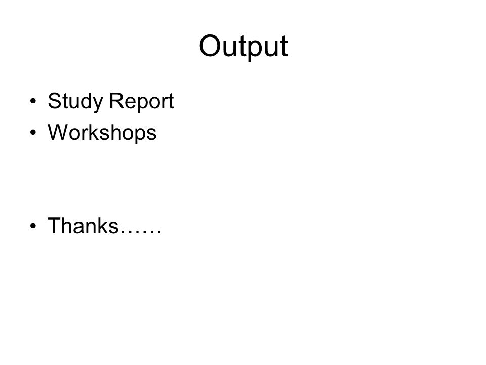 Output Study Report Workshops Thanks……
