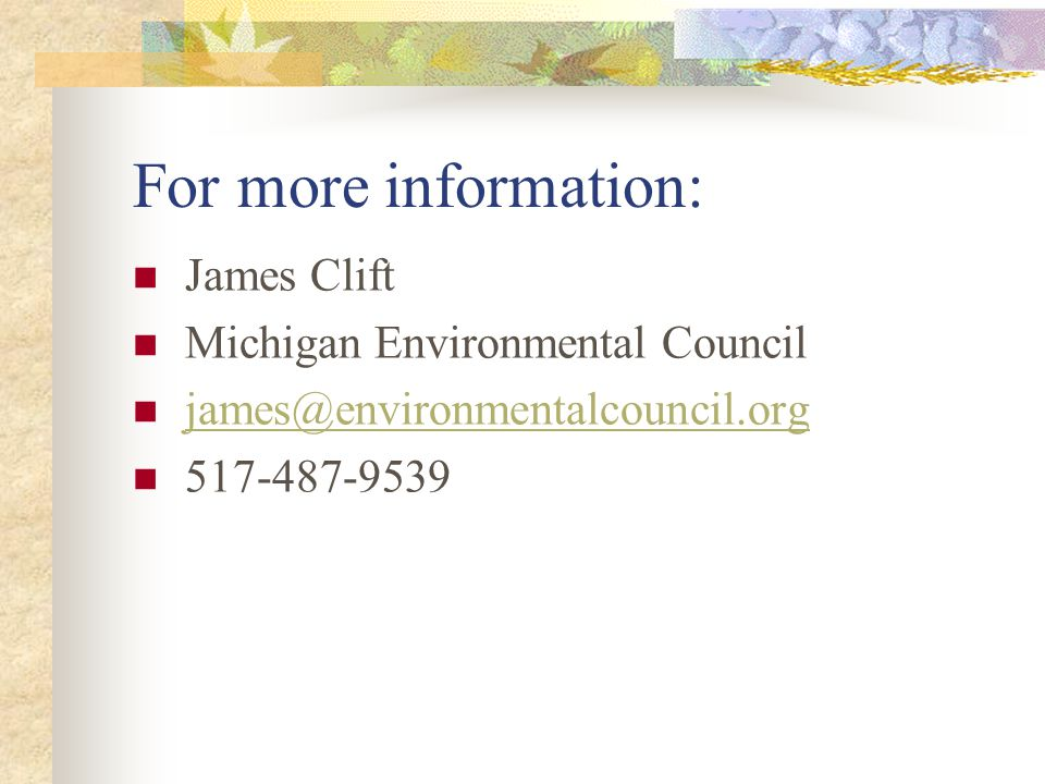For more information: James Clift Michigan Environmental Council james@environmentalcouncil.org 517-487-9539