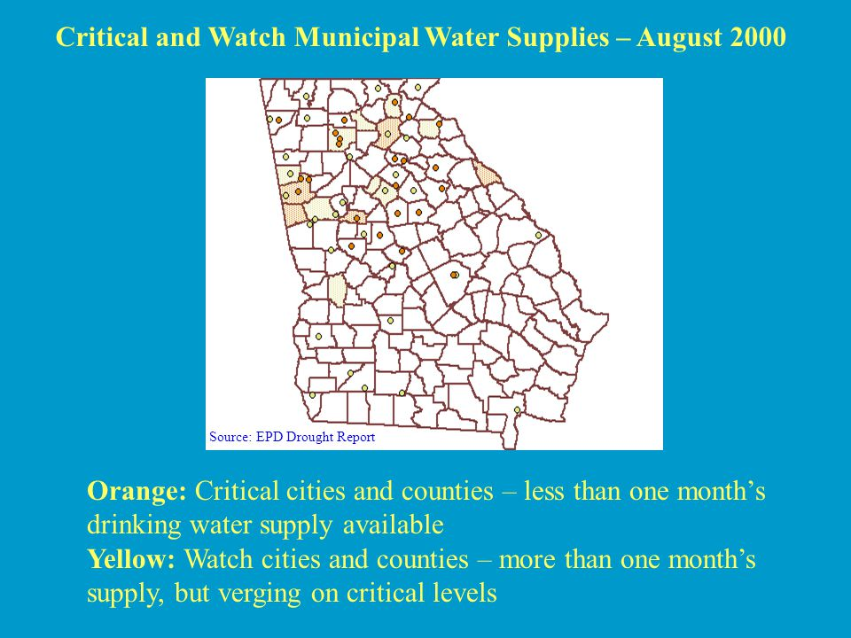 Critical and Watch Municipal Water Supplies – August 2000 Orange: Critical cities and counties – less than one months drinking water supply available